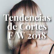Tendencias de Cortes FW18